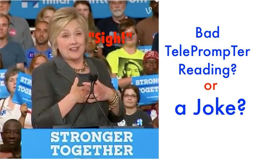 Bad Reading Or A Joke? Hillary Clinton Reads 'Sigh' Off TelePrompTer In Speech