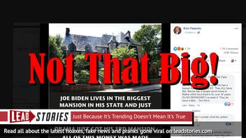 Fake News: Joe Biden Does NOT Live In the Biggest Mansion In His State
