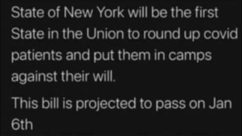 Fact Check: There Is NOT A New York Bill Intended To Round Up COVID Patients, Put Them In Camps, Or Forcibly Vaccinate, Projected To Pass On January 6