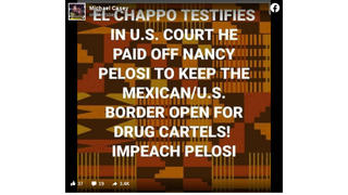Fact Check: El Chapo Did NOT Testify In U.S. Court He Paid Off Nancy Pelosi To Keep The Mexican/U.S. Border Open For Drug Cartels