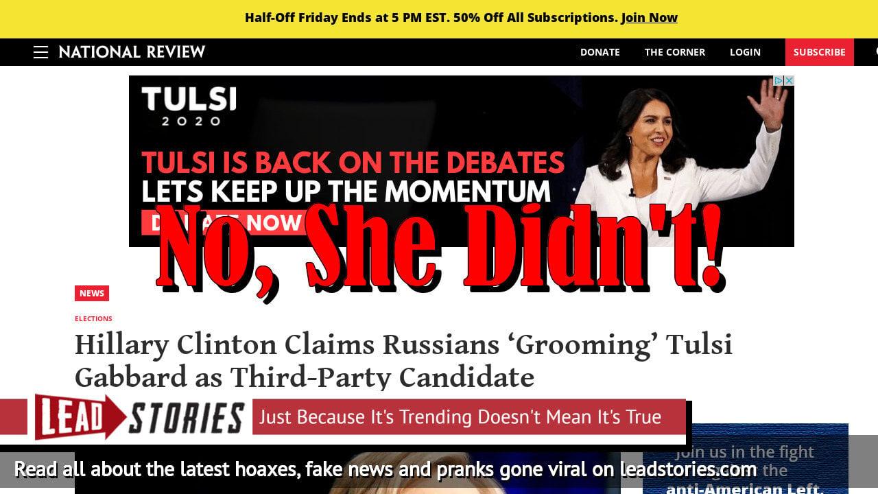 Screenshot of https://www.nationalreview.com/news/hillary-clinton-claims-russians-grooming-tulsi-gabbard-as-third-party-candidate/?fbclid=IwAR2ef7TeTsVlStqvSMFzNqanJB602fyH8Laf1_7xGFr5lhB3q222C6mUYpM