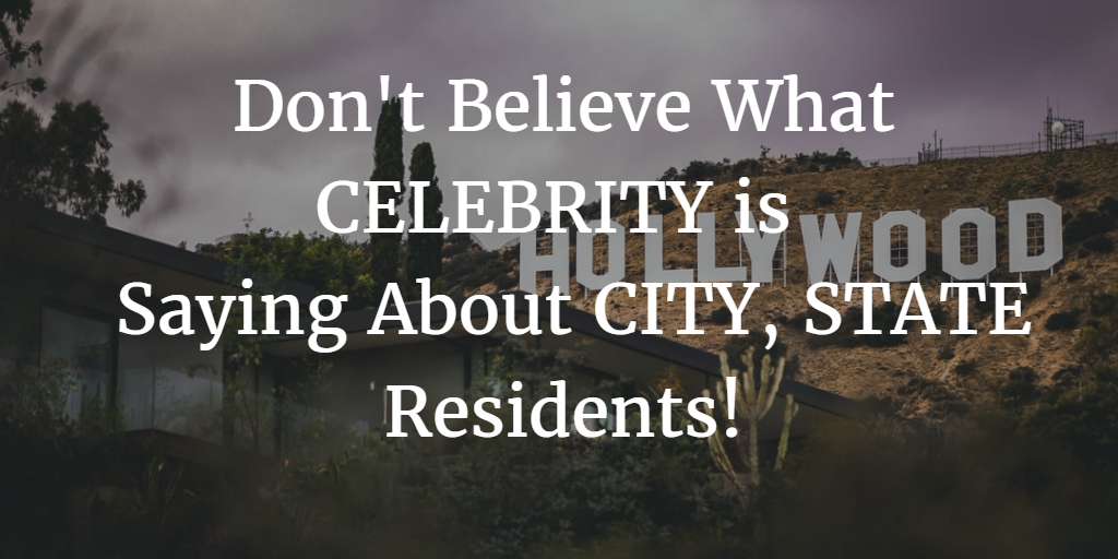 Fake News: What CELEBRITY is Saying About CITY, STATE Residents