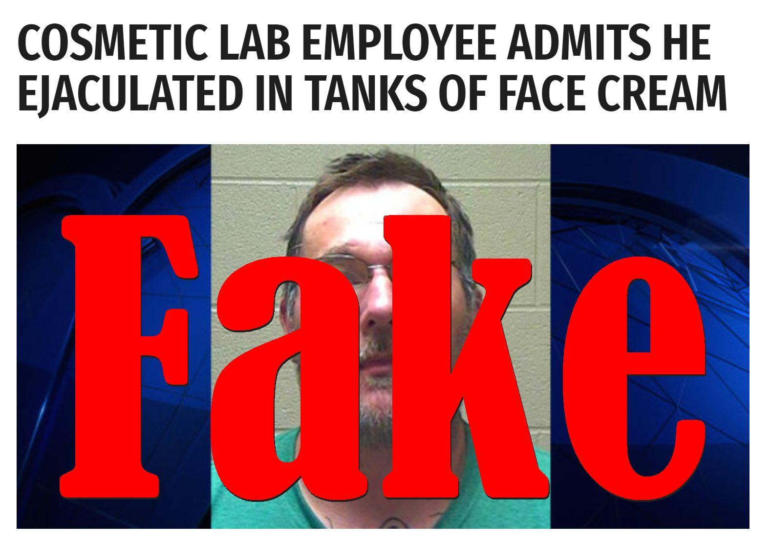 Fake News: Cosmetic Lab Employee Did NOT Admit He Ejaculated In Tanks Of Face Cream