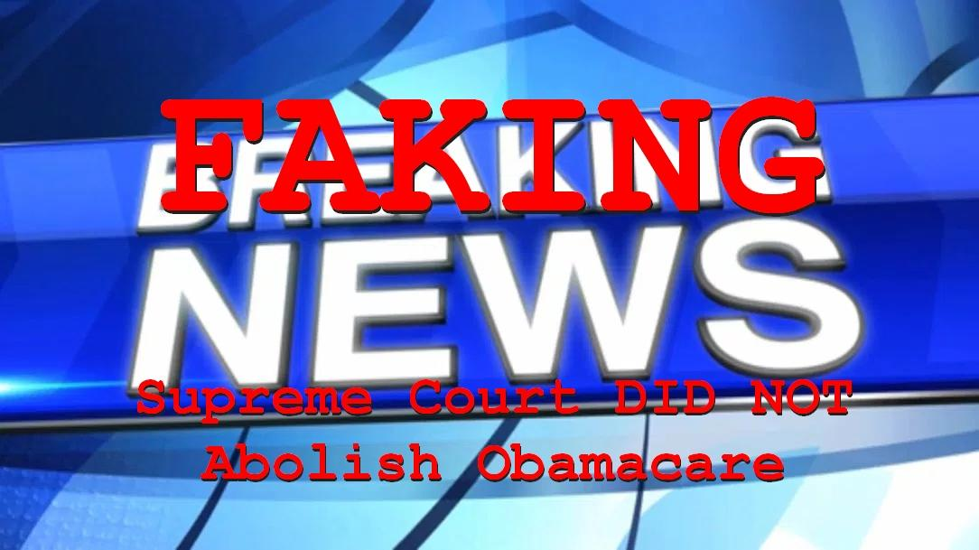 Fake News: The Supreme Court DID NOT Just Declare Obamacare Unconstitutional