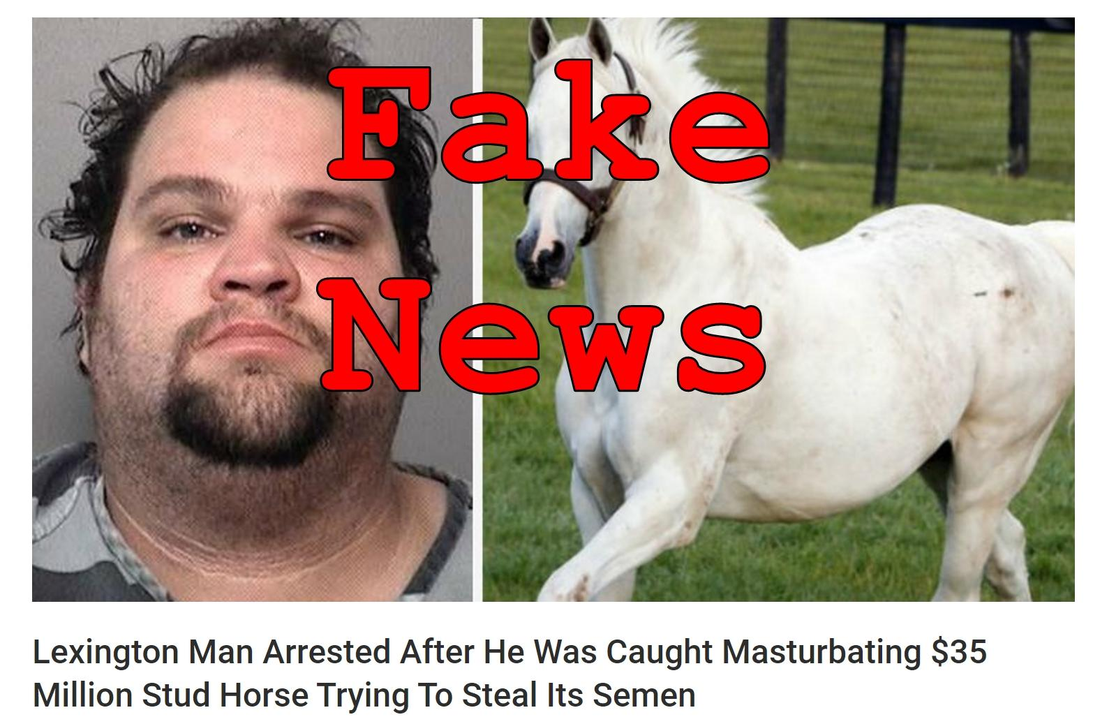 Fake News: Lexington Man NOT Arrested After He Was Caught Masturbating $35 Million Stud Horse Trying To Steal Its Semen